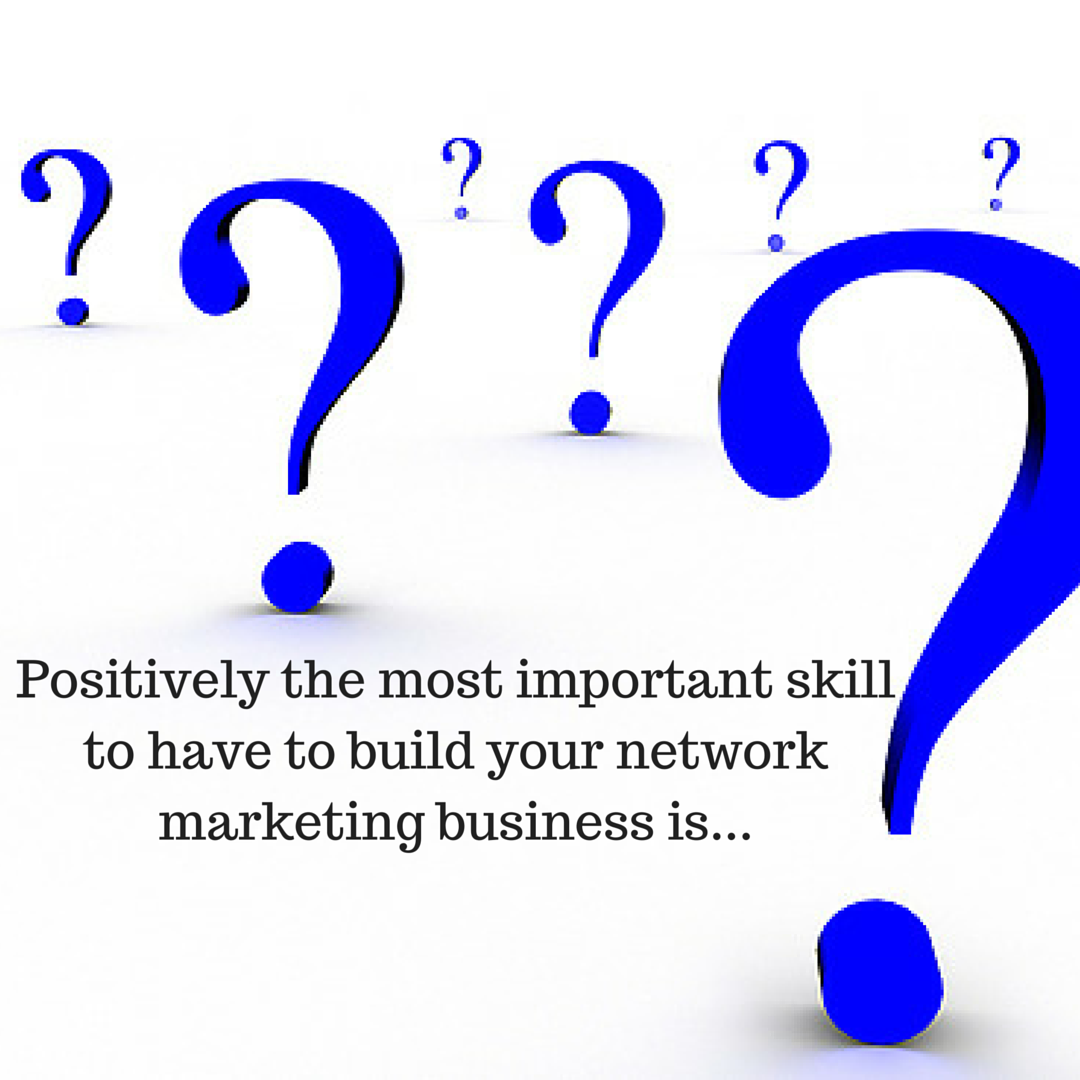 Positively The Most Important Skill To Have To Build Your Network Marketing Business